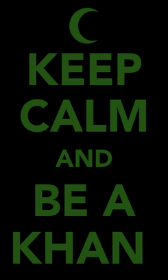 Poster: KEEP CALM AND BE A KHAN
