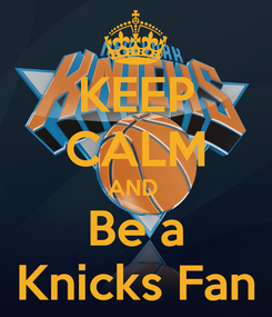 Poster: KEEP CALM AND  Be a Knicks Fan