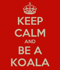 Poster: KEEP CALM AND BE A KOALA