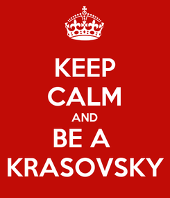 Poster: KEEP CALM AND BE A  KRASOVSKY