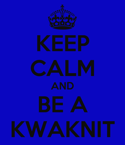 Poster: KEEP CALM AND BE A KWAKNIT