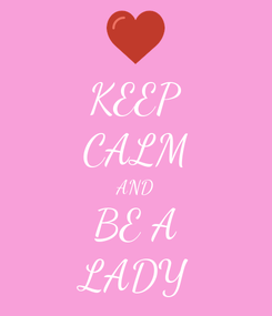 Poster: KEEP CALM AND BE A LADY