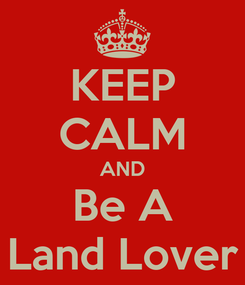 Poster: KEEP CALM AND Be A Land Lover