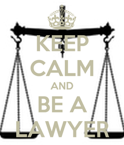 Poster: KEEP CALM AND BE A LAWYER
