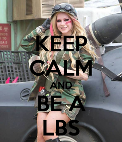 Poster: KEEP CALM AND BE A LBS