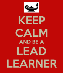 Poster: KEEP CALM AND BE A LEAD LEARNER
