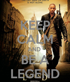 Poster: KEEP CALM AND  BE A LEGEND