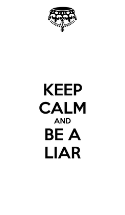 Poster: KEEP CALM AND BE A LIAR