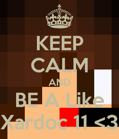 Poster: KEEP CALM AND BE A Like Xardoc 11 <3