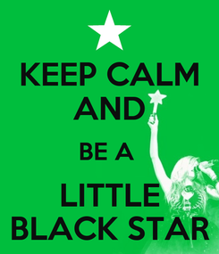 Poster: KEEP CALM AND BE A  LITTLE BLACK STAR