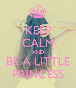 Poster: KEEP CALM AND BE A LITTLE PRINCESS