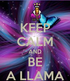 Poster: KEEP CALM AND BE A LLAMA
