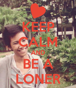 Poster: KEEP CALM AND BE A LONER