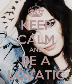 Poster: KEEP CALM AND BE A LOVATIC