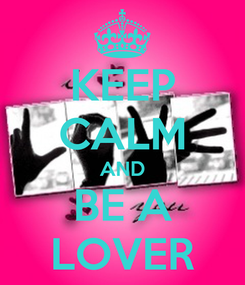 Poster: KEEP CALM AND BE A LOVER