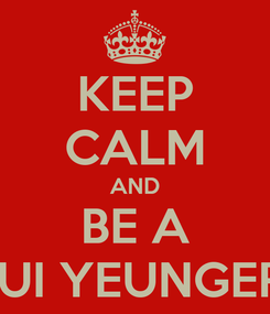 Poster: KEEP CALM AND BE A LUI YEUNGER