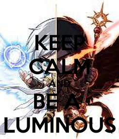 Poster: KEEP CALM AND BE A  LUMINOUS