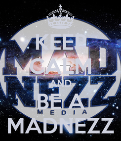 Poster: KEEP CALM AND BE A MADNEZZ