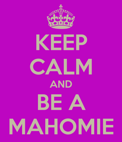Poster: KEEP CALM AND BE A MAHOMIE