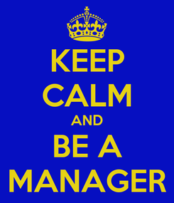 Poster: KEEP CALM AND BE A MANAGER