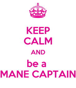 Poster: KEEP CALM AND be a  MANE CAPTAIN