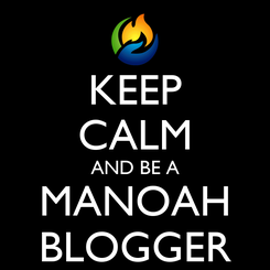 Poster: KEEP CALM AND BE A MANOAH BLOGGER
