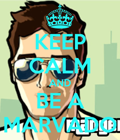 Poster: KEEP CALM AND BE A MARVADO