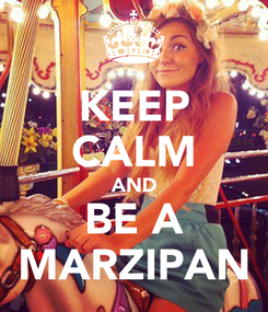 Poster: KEEP CALM AND BE A MARZIPAN