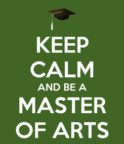 Poster: KEEP CALM AND BE A MASTER OF ARTS