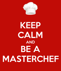 Poster: KEEP CALM AND BE A MASTERCHEF