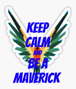 Poster: KEEP CALM AND BE A MAVERICK