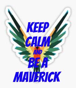 Poster: KEEP CALM AND BE A MAVERICK