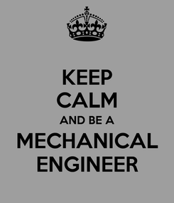 Poster: KEEP CALM AND BE A MECHANICAL ENGINEER