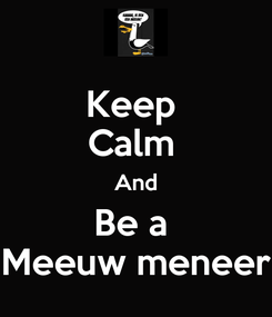 Poster: Keep  Calm  And Be a  Meeuw meneer