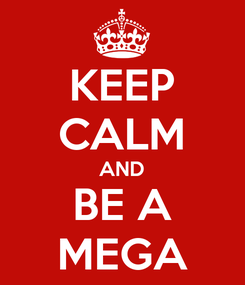 Poster: KEEP CALM AND BE A MEGA