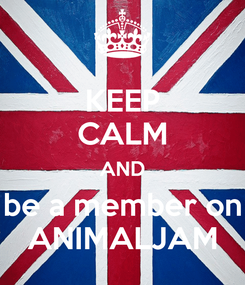 Poster: KEEP CALM AND be a member on ANIMALJAM