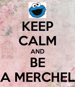 Poster: KEEP CALM AND BE A MERCHEL