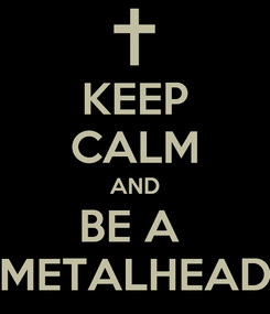 Poster: KEEP CALM AND BE A  METALHEAD