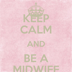Poster: KEEP CALM AND BE A MIDWIFE