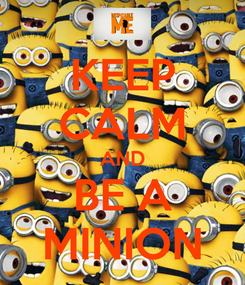 Poster: KEEP CALM AND BE A MINION