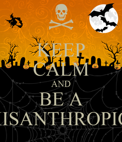 Poster: KEEP CALM AND BE A MISANTHROPIC!