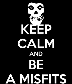 Poster: KEEP CALM AND BE A MISFITS
