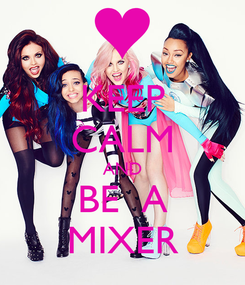 Poster: KEEP CALM AND BE  A MIXER