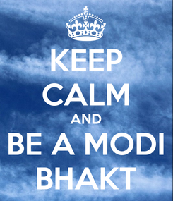 Poster: KEEP CALM AND BE A MODI BHAKT