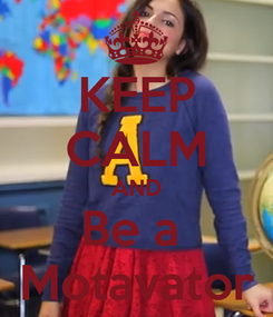 Poster: KEEP CALM AND Be a  Motavator