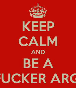 Poster: KEEP CALM AND  BE A  MOTHER FUCKER ARGENTINIAN