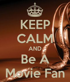 Poster: KEEP CALM AND Be A Movie Fan