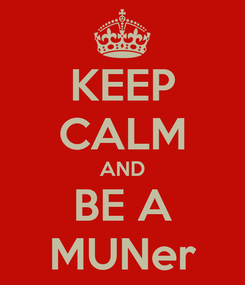 Poster: KEEP CALM AND BE A MUNer