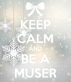 Poster: KEEP CALM AND BE A MUSER