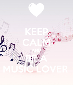 Poster: KEEP CALM AND BE A MUSIC LOVER